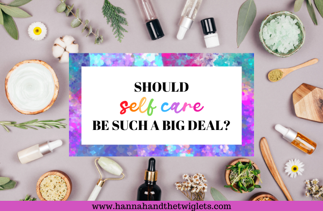 should self care be such a big deal