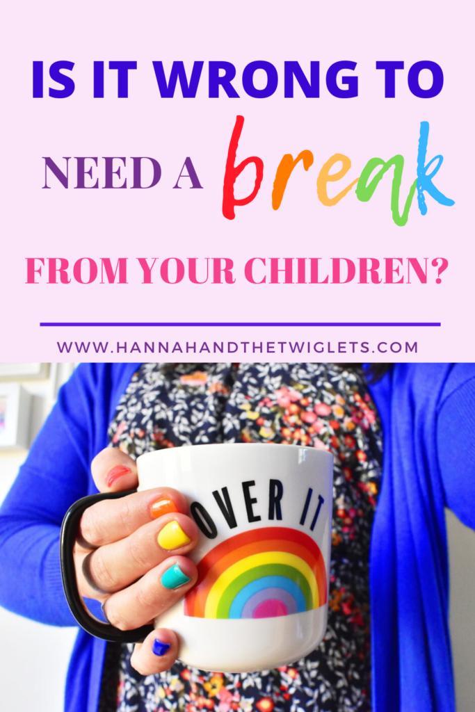 needing a break from your children